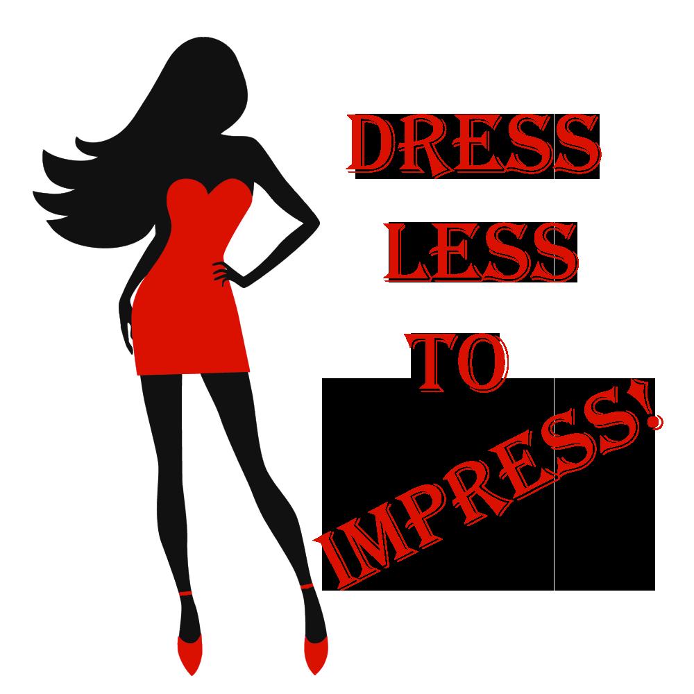 Dress Less To Impress